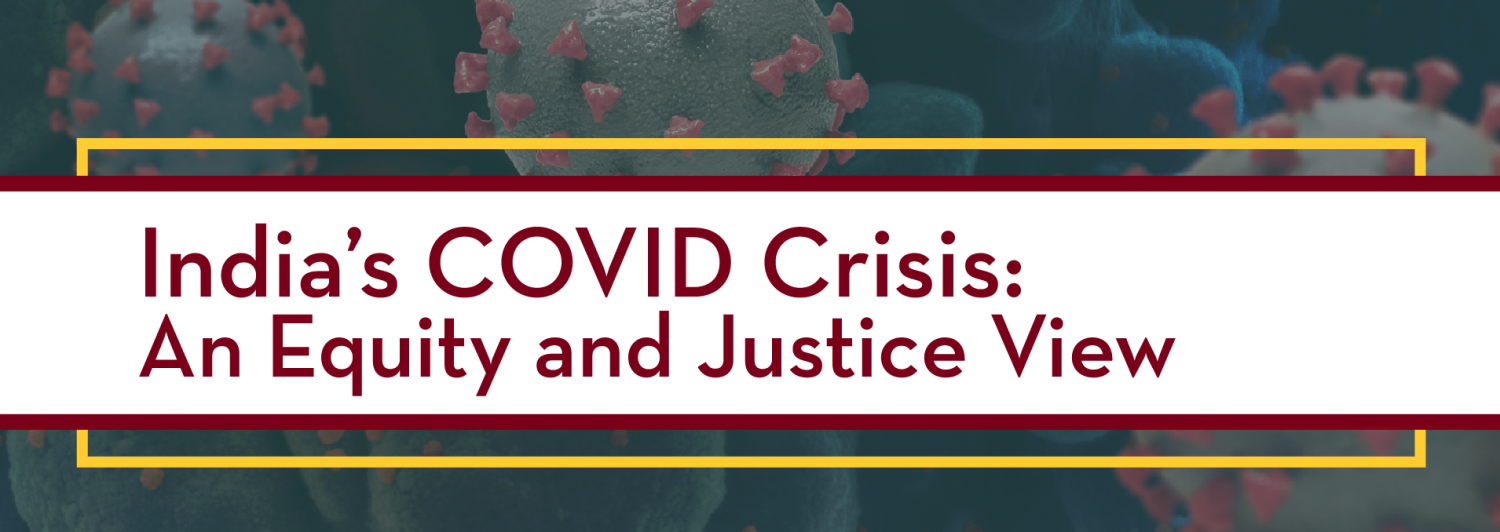 """graphic for webinar series: renderings of coronavirus with text overlaid """"India's COVID Crisis: An Equity and Justice View"""""""