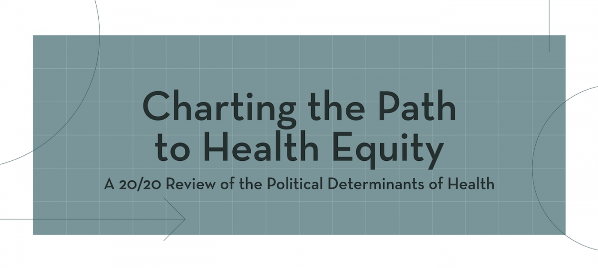 Charting the Pathto Health Equity A 20/20 Review of the Political Determinants of Health